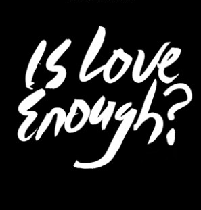 Is Love REALLY enough? #LifeInDuality